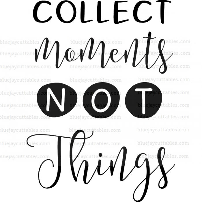 Collect Moments Not Things Cuttable SVG and Printable PNG File