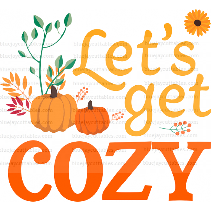 Let's Get Cozy Thanksgiving Cuttable SVG and Printable PNG File