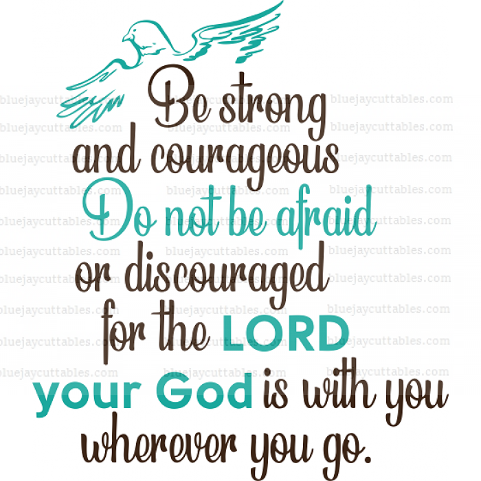 Be Strong And Courageous Do Not Be Afraid Or Discouraged For The Lord Your God Is With You Wherever You Go Religious Cuttable SVG and Printable PNG File