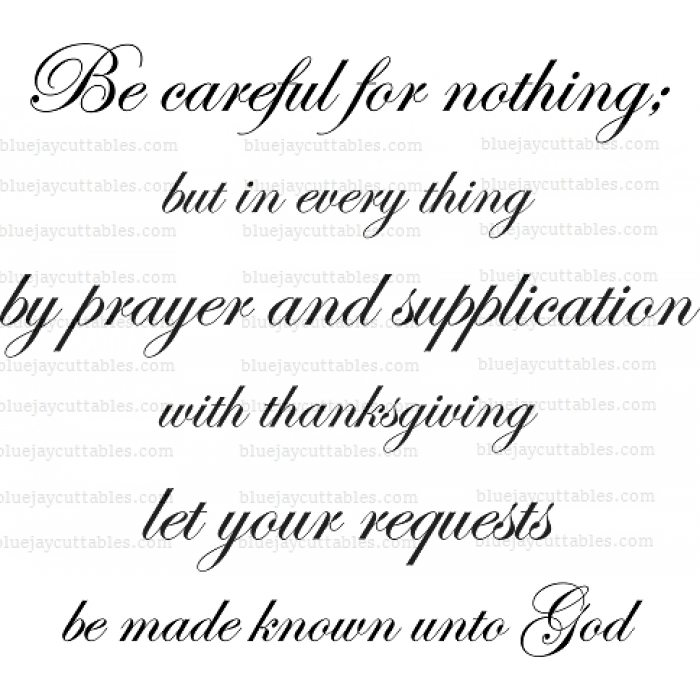 Be careful for nothing but in every thing by prayer and supplication with thanksgiving let your requests be made known unto God Bible Verse Religious Cuttable SVG and Printable PNG File