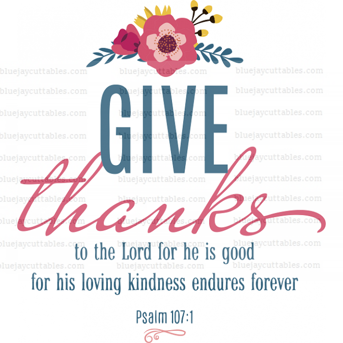 Give Thanks To The Lord For He Is Good For His Loving Kindness Endures Forever Psalm 107-1 Bible Verse Religious Cuttable SVG and Printable PNG File