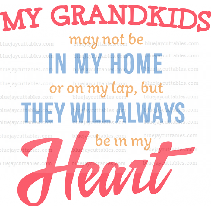 My Grandkids May Not Be In My Home Or On My Lap But They Will Always Be In My Heart Cuttable SVG and Printable PNG File