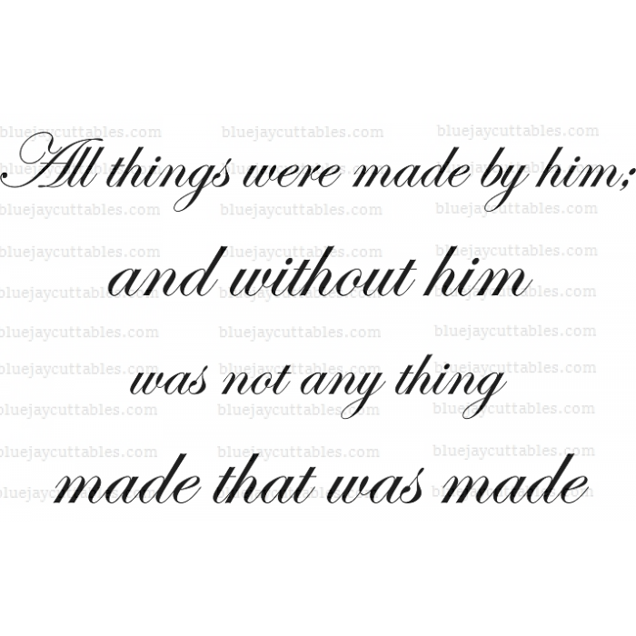 All things were made by him and without him was not any thing made that was made Religious Cuttable SVG and Printable PNG File