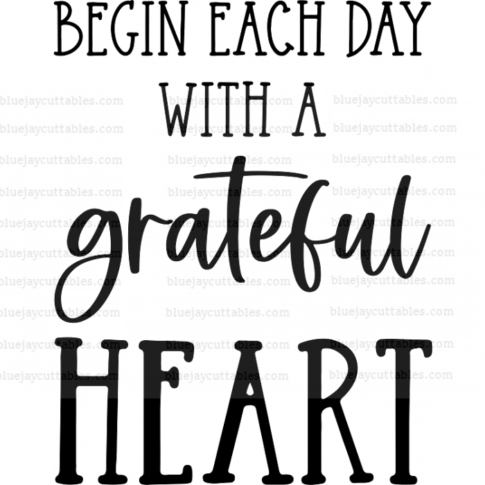 Begin Each Day With A Grateful Heart Cuttable SVG and Printable PNG File