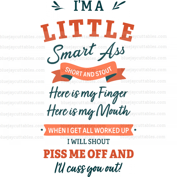 I'm A Little Smart Ass Short And Stout Here Is My Finger Here Is My Mouth When I Get All Worked Up I Will Shout Piss Me Off And I'll Cuss You Out Cuttable SVG and Printable PNG File