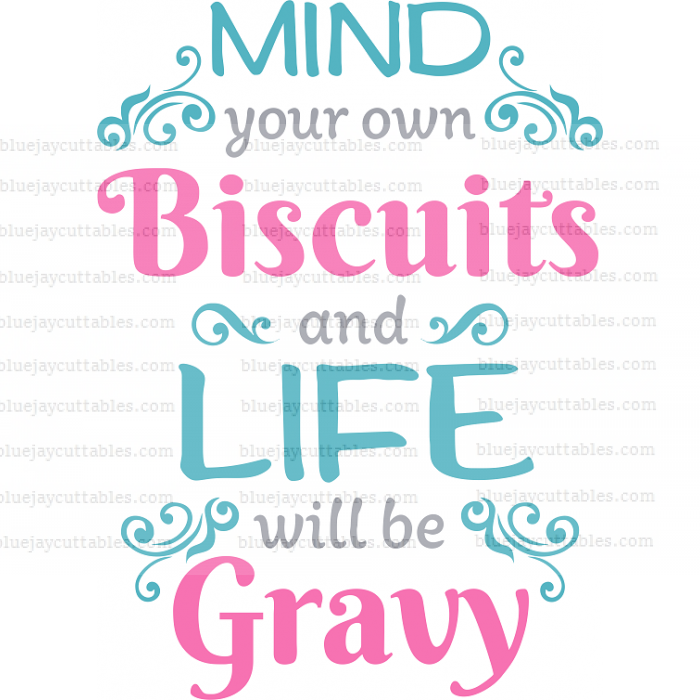 Mind Your Own Biscuits And Life Will Be Gravy Cuttable SVG and Printable PNG File