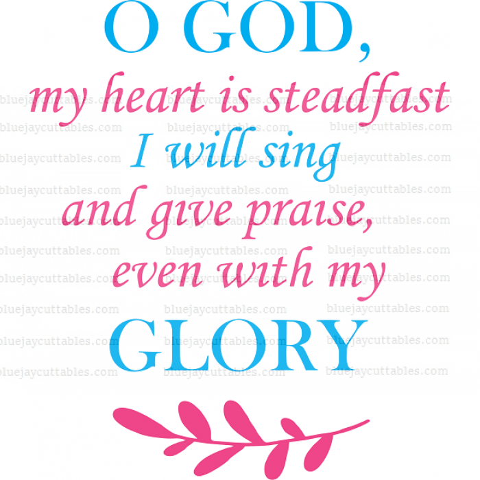 O God My Heart Is Steadfast I will Sing And Give Praise Even With My Glory Bible Verse Religious Cuttable SVG and Printable PNG File