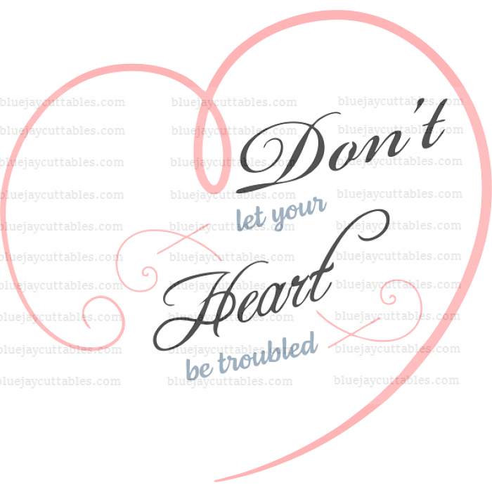 Don't Let Your Heart Be Troubled Big Heart Cuttable SVG and Printable PNG File
