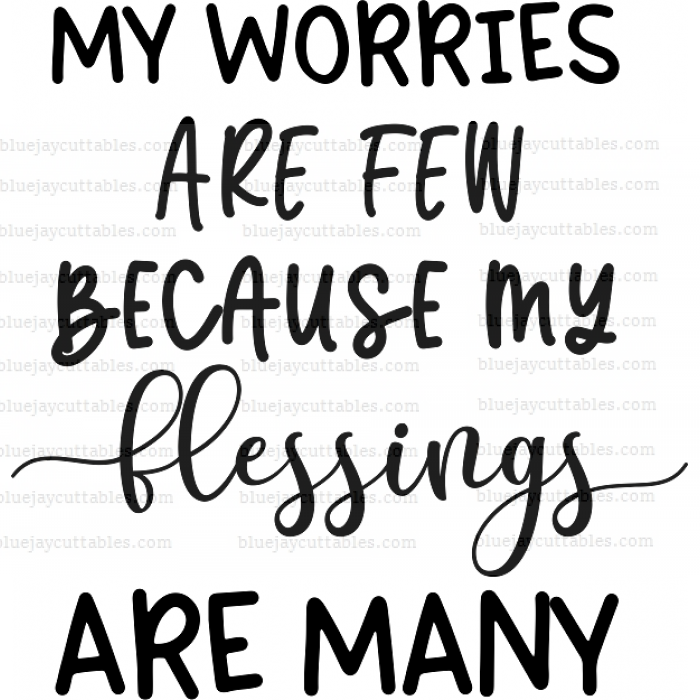 My Worries Are Few Because My Blessings Are Many Cuttable SVG and Printable PNG File