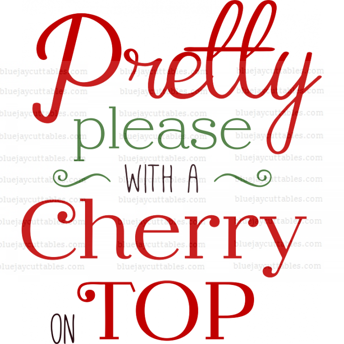 Pretty Please With a Cherry On Top Cuttable SVG and Printable PNG File