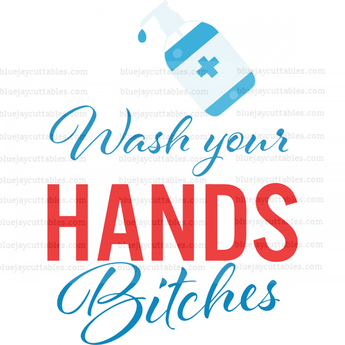 Wash Your Hands Bitches With Sanitizing Bottle Cuttable SVG and Printable PNG File