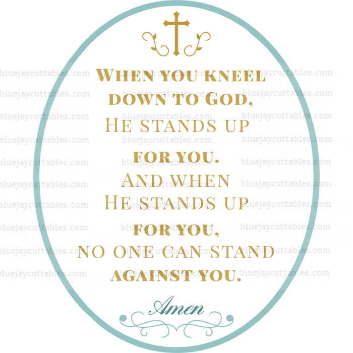 When You Kneel Down To God He Stands Up For You And WHen He Stands Up For You No One Can Stand Against You Amen Religious Cuttable SVG and Printable PNG File