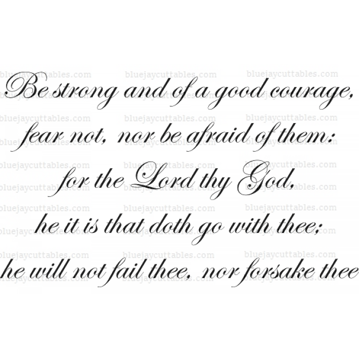 Be strong and of a good courage, fear not, nor be afraid of them: for the Lord thy God, he it is that doth go with thee he will not fail thee, nor forsake thee Religious Cuttable SVG and Printable PNG File