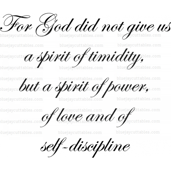 For God did not give us a spirit of timidity, but a spirit of power, of love and of self-discipline Religious Cuttable SVG and Printable PNG File