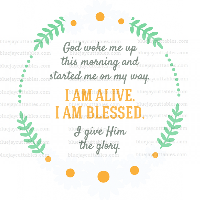 God Woke Me Up This Morning And Started Me on My Way I Am Alive I Am Blessed Give Him The Glory Religious Cuttable SVG and Printable PNG File