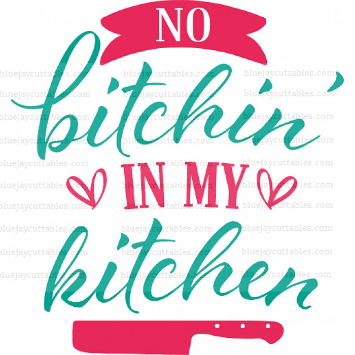 No Bitchin In My Kitchen Cuttable SVG and Printable PNG File