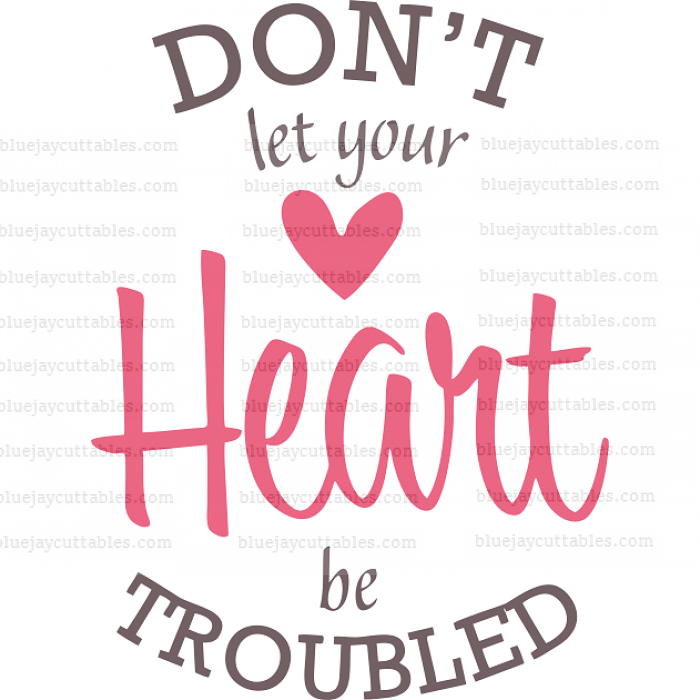 Don't Let Your Heart Be Troubled Cuttable SVG and Printable PNG File