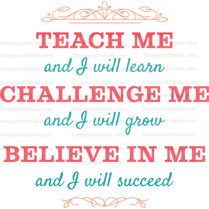 Teach Me And I Will Learn Challenge Me And I Will Grow Believe In Me And I Will Succeed Cuttable SVG and Printable PNG File