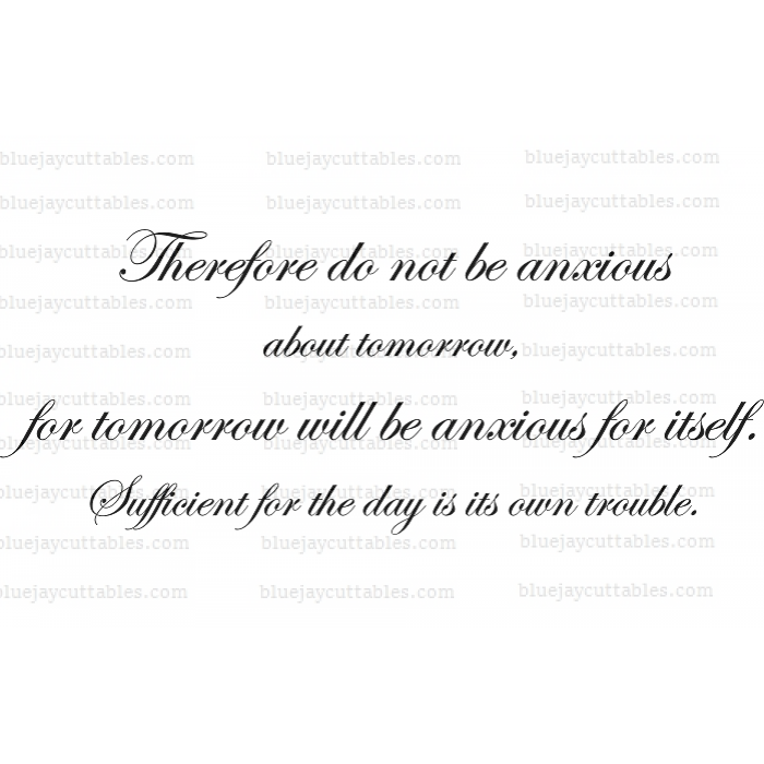 Therefore Do Not Be Anxious About Tomorrow For Tomorrow Will Be Anxious For Itself Sufficient For The Day Is Its Own Trouble Bible Verse Religious Cuttable SVG and Printable PNG File