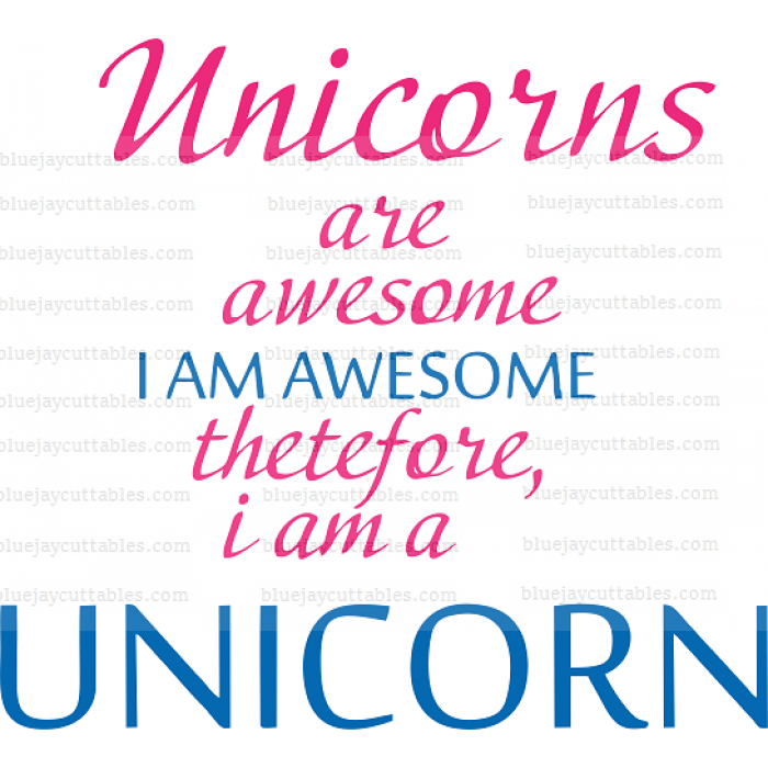 Unicorns Are Awesome I'm Awesome Therefore I am a Unicorn Cuttable SVG and Printable PNG File