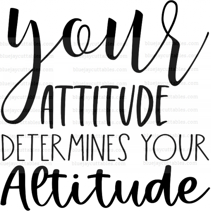 Your Attitude Determines Your Altitude Cuttable SVG and Printable PNG File