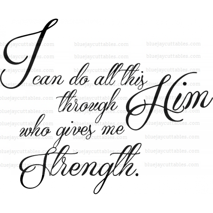 I Can Do All This Through Him Who Gives Me Strength Religious Cuttable SVG and Printable PNG File