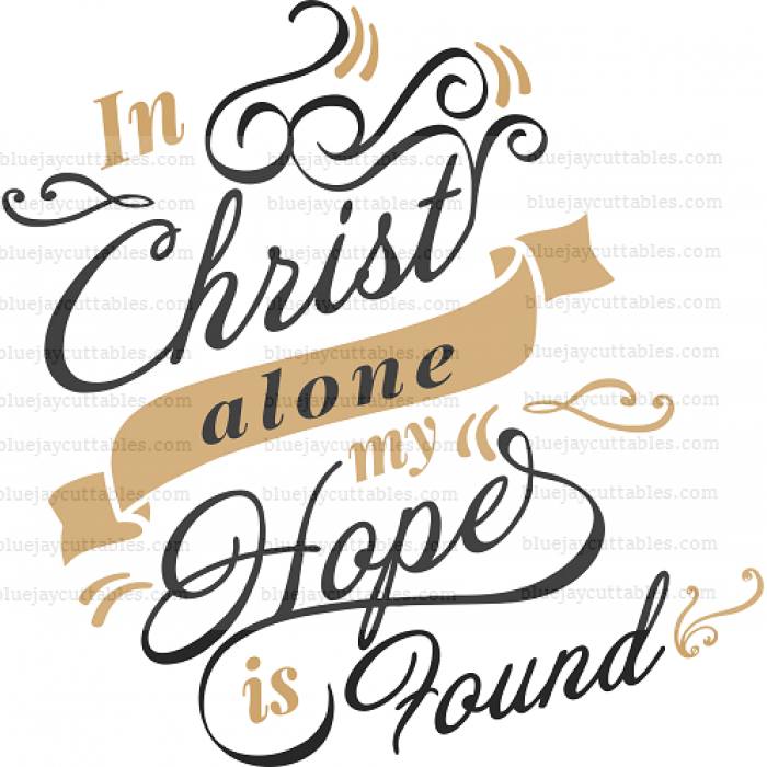 In Christ Alone My Hope Is Found Religious Cuttable SVG and Printable PNG File