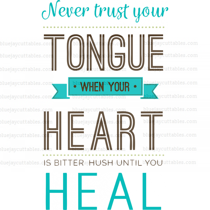 Never Trust Your Tongue When Your Heart Is Bitter Hush Until You Heal Cuttable SVG and Printable PNG File