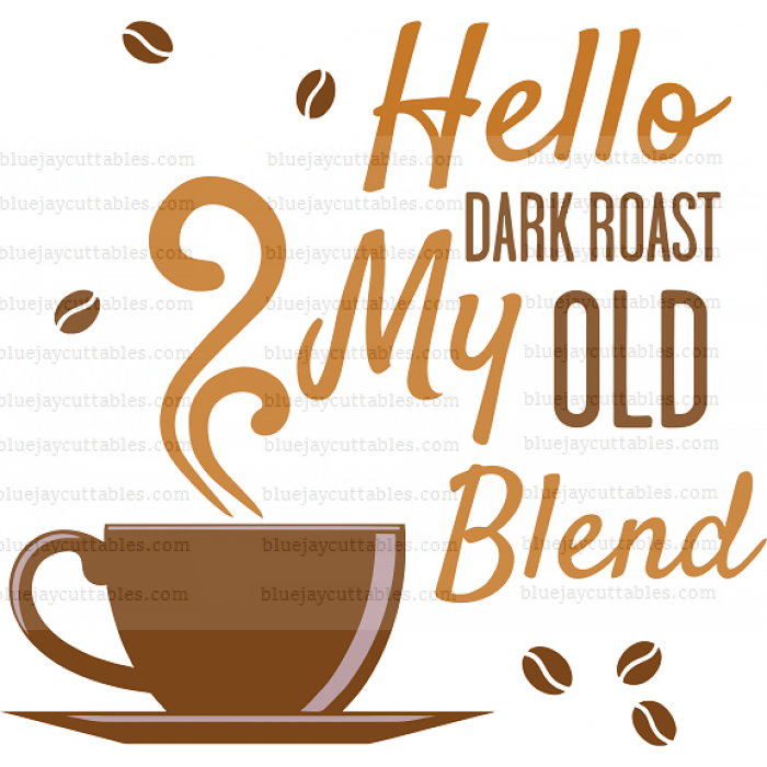 Hello Dark Roast My Old Blend Coffee Cuttable SVG and Printable PNG File