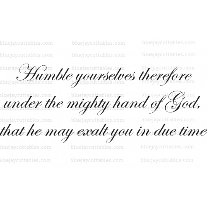 Humble yourselves therefore under the mighty hand of God, that he may exalt you in due time Religious Cuttable SVG and Printable PNG File