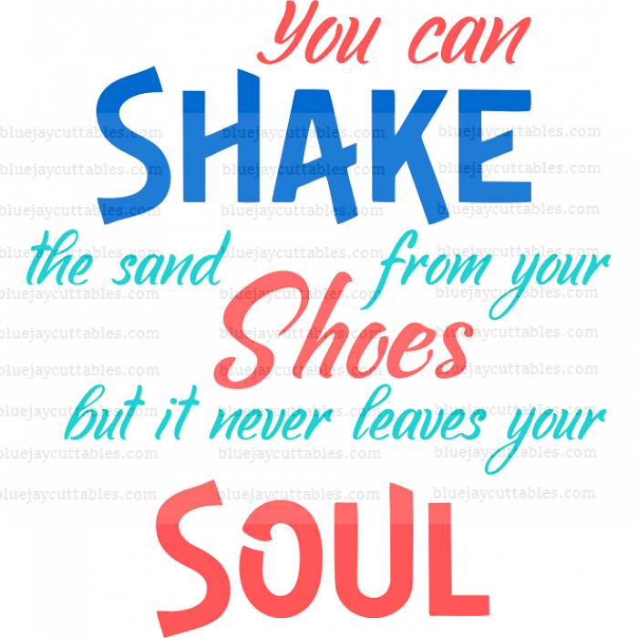 You Can Shake The Sand From Your Shoes But It Never Leaves Your Soul Cuttable SVG and Printable PNG File