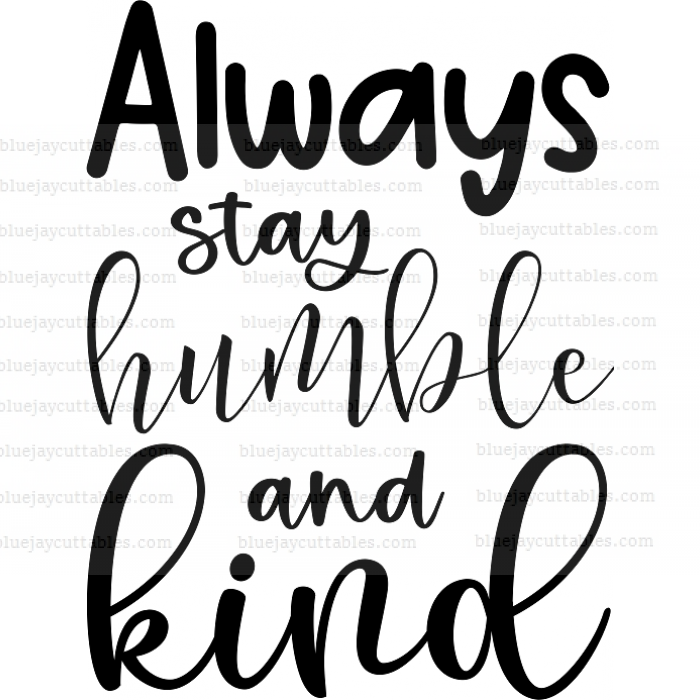 Always Stay Humble And Kind Cuttable SVG and Printable PNG File