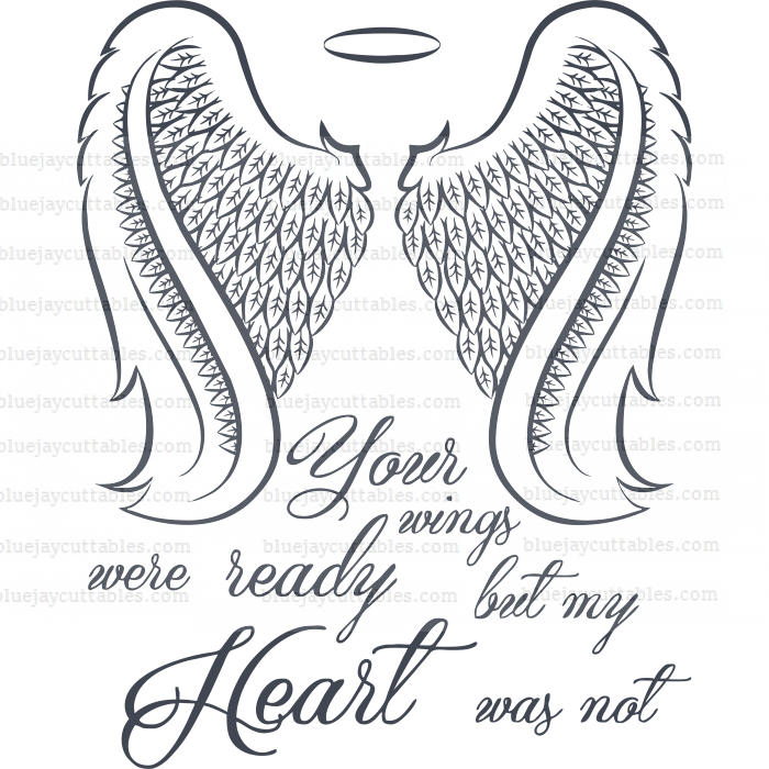 Angel Wings Your Wings Were Ready But My Heart Was Not Cuttable SVG and Printable PNG File