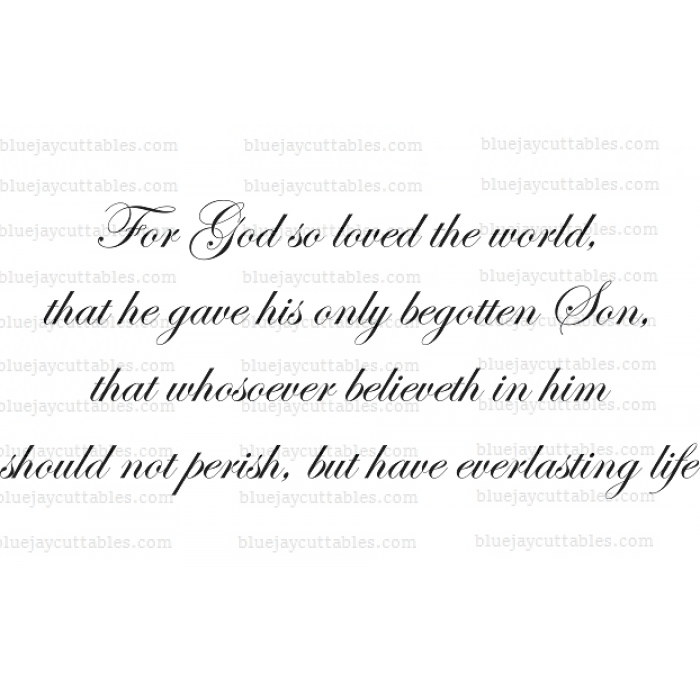 For God so loved the world, that he gave his only begotten Son, that whosoever believeth in him should not perish, but have everlasting life Religious Cuttable SVG and Printable PNG File