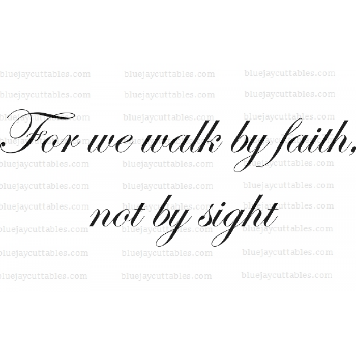For we walk by faith, not by sight Religious Cuttable SVG and Printable PNG File