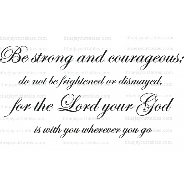 Be Strong And Courageous Do Not Be Frightened or Dismayed For the Lord Your God Is With you Wherever You Go Bible Verse Religious Cuttable SVG and Printable PNG File
