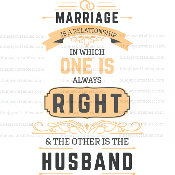 Marriage Is a Relationship In Which One Is Always Right And The Others Is The Husband Cuttable SVG and Printable PNG File