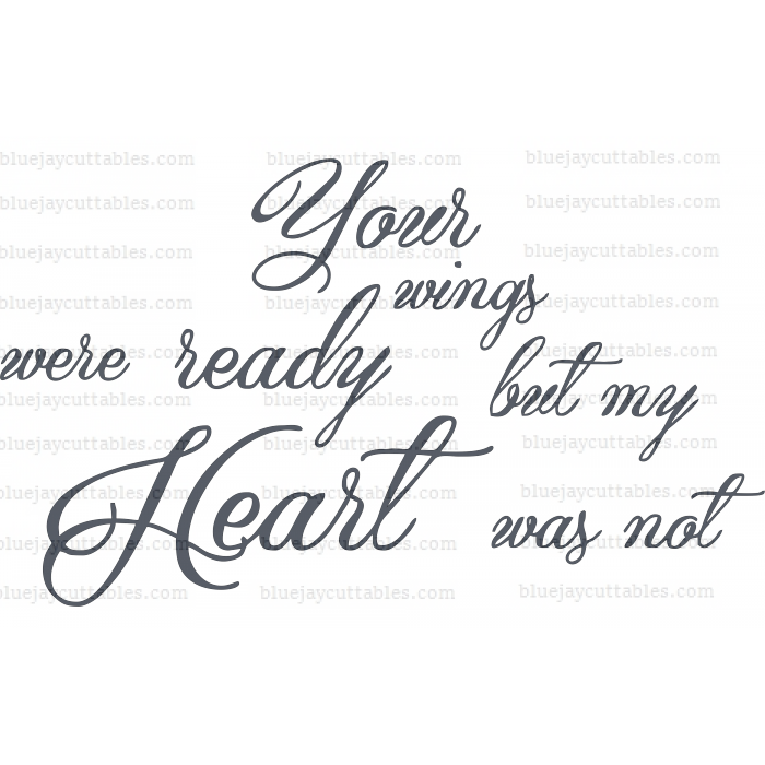 Your Wings Were Ready But My Heart Was Not Cuttable SVG and Printable PNG File