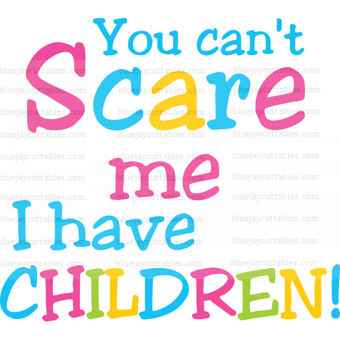 You Can't Scare Me I Have Children Cuttable SVG and Printable PNG File